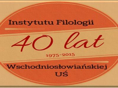 Jubileusz 40-lecia Instytutu Filologii Wschodniosłowiańskiej Uniwersytetu Śląskiego